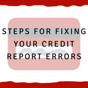 Steps for Fixing Your Credit Report Errors