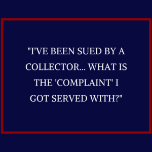 """""""I've been sued by a collector -- what is the 'complaint' I got served with?"""""""