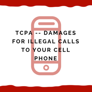 TCPA -- Damages for illegal calls to your cell phone