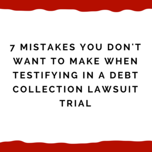 7 mistakes you don't want to make when testifying in a debt collection lawsuit trial