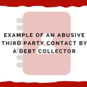 Example of an abusive third party contact (neighbors) by a debt collector
