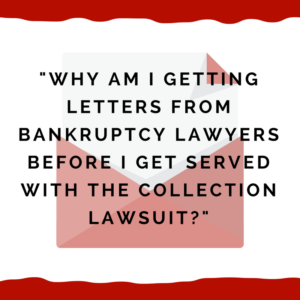 """Why am I getting letters from bankruptcy lawyers before I get served with the collection lawsuit?"""