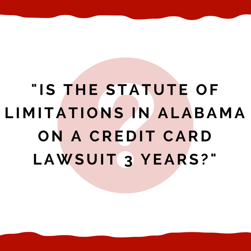 Is The Statute Of Limitations Sol In Alabama 3 Years For Credit Card