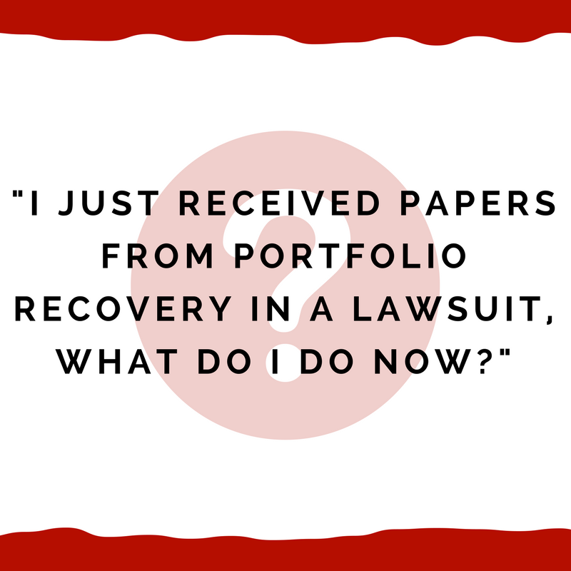 I Just Received Lawsuit Papers From Portfolio Recovery Now What