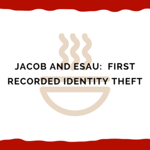 Jacob And Esau:  First Recorded Identity Theft