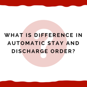 What Is Difference In Automatic Stay And Discharge Order?