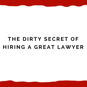 The dirty secret of hiring a great lawyer