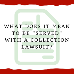 "What does it mean to be ""served"" with a collection lawsuit?"