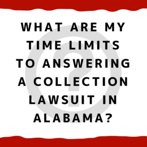 What are my time limits to answering a collection lawsuit in Alabama?