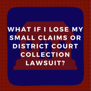 What if I lose my Small Claims or District Court collection lawsuit?