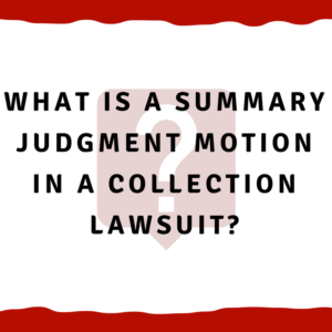 What is a summary judgment motion in a collection lawsuit?