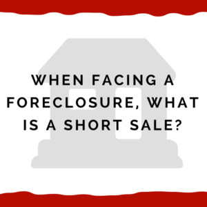 When facing a foreclosure, what is a short sale?