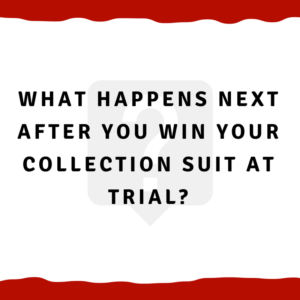 What happens next after you win your collection suit at trial?