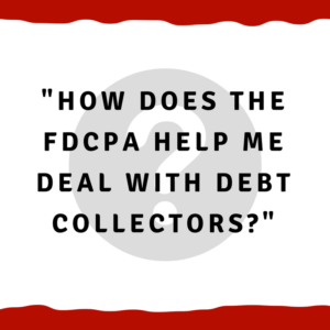How does the FDCPA help me deal with debt collectors?