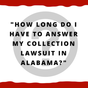 How long do I have to answer my collection lawsuit in Alabama?