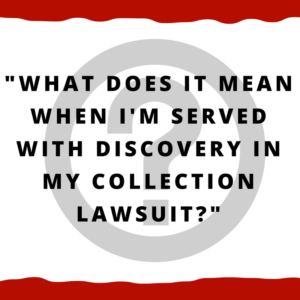 What does it mean when I'm served with discovery in my collection lawsuit?