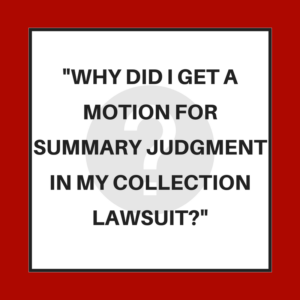 Why did I get a motion for summary judgment in my collection lawsuit?