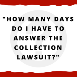 How many days do I have to answer the collection lawsuit?
