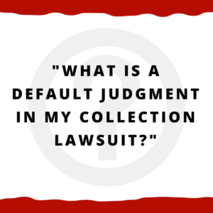 What is a default judgment in my collection lawsuit?