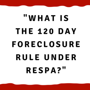 What is the 120 day foreclosure rule under RESPA?