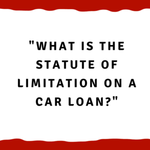 What is the Statute of Limitation on a car loan?
