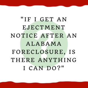 """If I get an ejectment notice after an Alabama foreclosure, is there anything I can do?"""