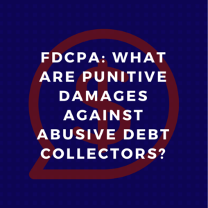 FDCPA: What are punitive damages against abusive debt collectors?