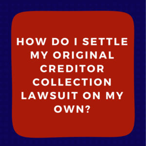 How do I settle my original creditor collection lawsuit on my own?