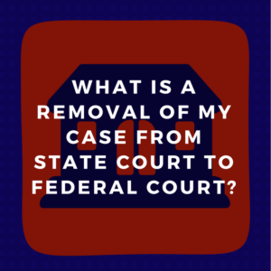 What is a removal of my case from state court to federal court?