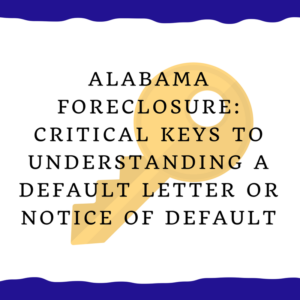Alabama foreclosure: Critical keys to understanding a default letter or notice of default
