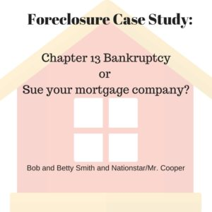 Case study of a family deciding between chapter 13 bankruptcy and suing their mortgage company