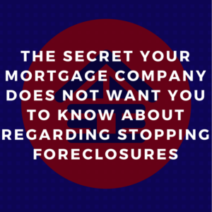 The Secret Your Mortgage Company Does Not Want You To Know About Regarding Stopping Foreclosures