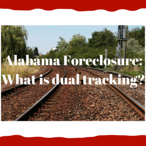 Alabama Foreclosure: What is dual tracking?