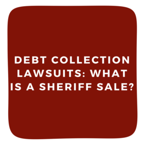 Debt Collection Lawsuits: What is a Sheriff Sale?