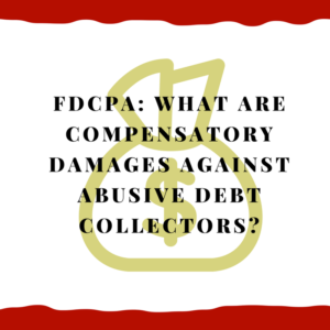 FDCPA: What are compensatory damages against abusive debt collectors?