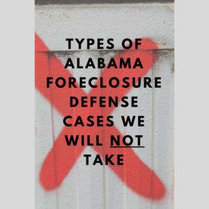 Learn the types of foreclosure defense cases we will NOT take