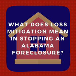 What does loss mitigation mean in stopping an Alabama foreclosure?