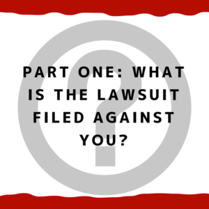 Part One: What is The Lawsuit Filed Against You?