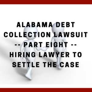 Alabama Debt Collection Lawsuit -- Part Eight -- Hiring Lawyer To Settle The Case