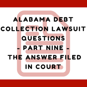 Alabama Debt Collection Lawsuit Questions -- Part Nine -- The Answer Filed In Court