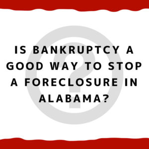 Is bankruptcy a good way to stop a foreclosure in Alabama?