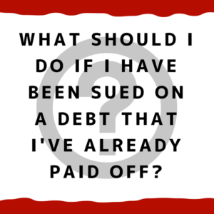 What should I do if I have been sued on a debt that I've already paid off?
