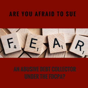 Are you afraid to sue an abusive debt collector under the FDCPA?