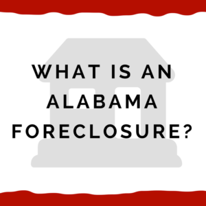 What is an Alabama foreclosure?