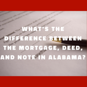What's the difference between the mortgage, deed, and note in Alabama?