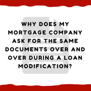 Why does my mortgage company ask for the same documents over and over during a loan modification?