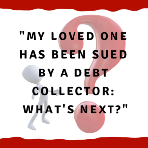 My loved one has been sued by a debt collector: What's next?