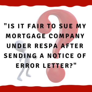 Is it fair to sue my mortgage company under RESPA after sending a Notice Of Error letter?