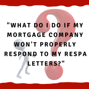 What do I do if my mortgage company won't properly respond to my RESPA letters?