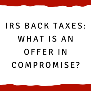 IRS back taxes -- what is an offer in compromise?